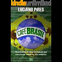 Café Brasil 10 anos: Os primeiros 10 anos do podcast que transforma célebros em cérebros.