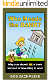 Who Needs the BANK?: Why you should BE a bank instead of investing in one!