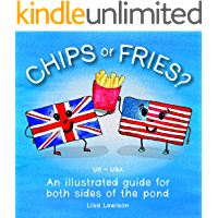 Chips or Fries?: An illustrated guide for both sides of the pond (UK - USA)