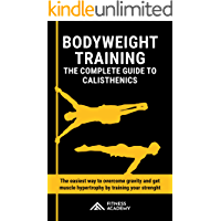 Bodyweight Training: The Complete Guide to Calisthenics in the 2020s.  The easiest way to Overcome Gravity and get Muscle Hypertrophy by Training your Strength