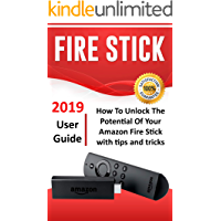 Fire Stick: How To Unlock The Potential Of Your Amazon Fire Stick with Tips and Tricks