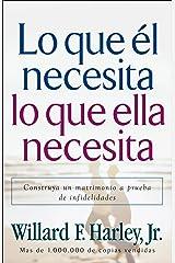 Lo que él necesita, lo que ella necesita: Construya un matrimonio a prueba de infidelidades (Spanish Edition) eBook Kindle