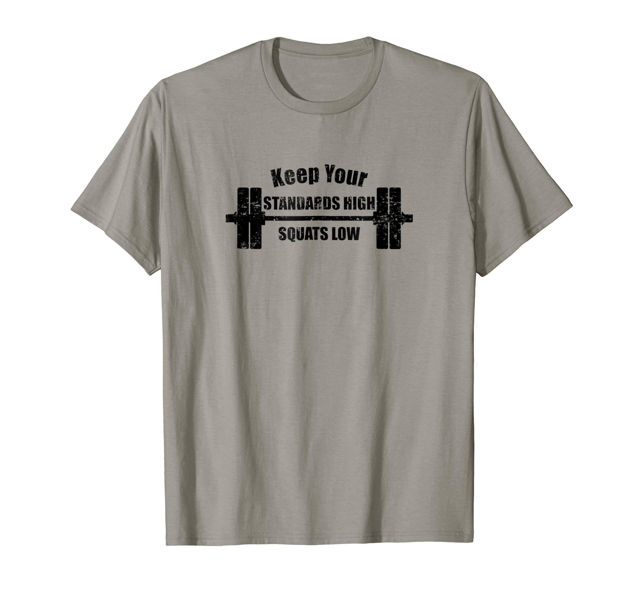3b087ec142ec0 Keep Your Standards High Squats Low T Shirt Fitness Gym Lift