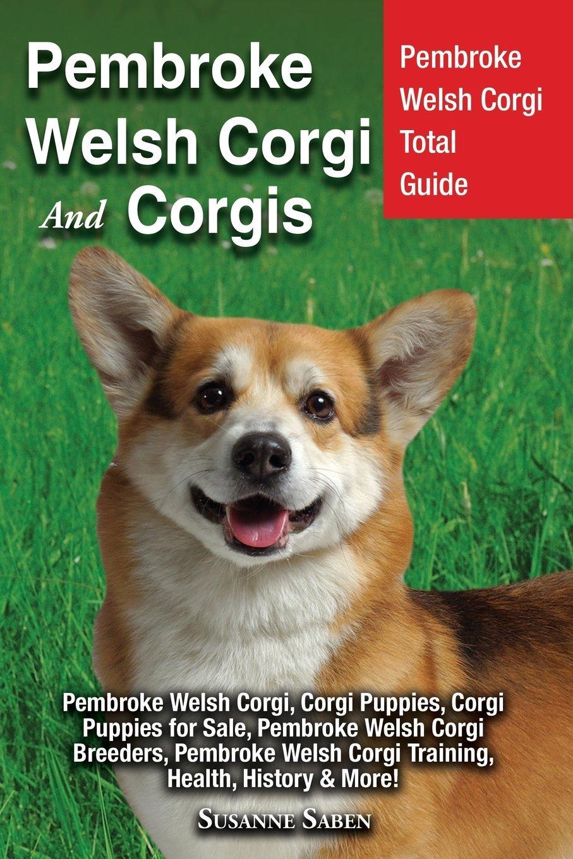 Download Pembroke Welsh Corgi And Corgis: Pembroke Welsh Corgi Total Guide Pembroke Welsh Corgi, Corgi Puppies, Corgi Puppies for Sale, Pembroke Welsh Corgi ... Welsh Corgi Training, Health, History & More! pdf epub