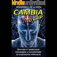 CAMBIA TU CHIP: Descubre 7 poderosas estrategias y transfórmate en empresario millonario