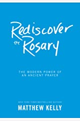 Rediscover the Rosary: The Modern Power of an Ancient Prayer Kindle Edition