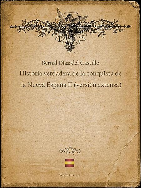 Historia verdadera de la conquista de la Nueva España II (versión extensa) eBook: Castillo, Bernal Díaz del: Amazon.es: Tienda Kindle