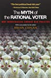 The Myth of the Rational Voter: Why Democracies Choose Bad Policies