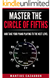 Master The Circle Of Fifths And Take Your Piano Playing To The Next Level (Music Theory, Keys, Scales & Chords) (English Edition)
