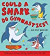 Could a Shark Do Gymnastics?: Hilarious scenes bring shark facts to life (What if a)