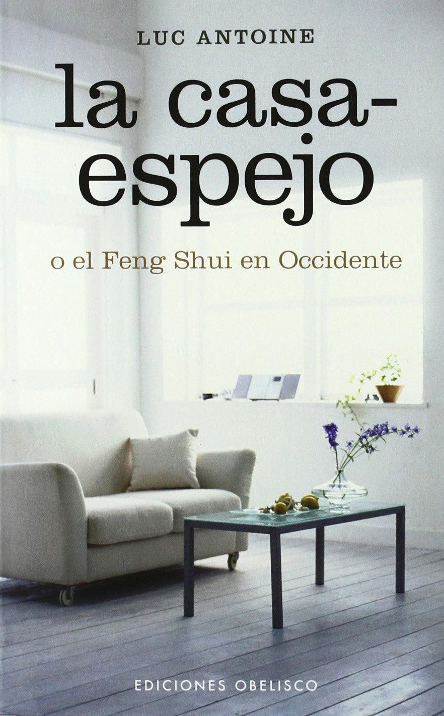 La casa Espejo: o el Feng Shui en occidente: Amazon.es
