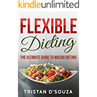 Flexible Dieting: The Ultimate Guide To Macro Dieting (Health & Fitness Nutrition Guide) (English Edition)