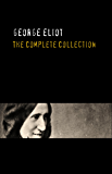 George Eliot: The Complete Works - Annotated