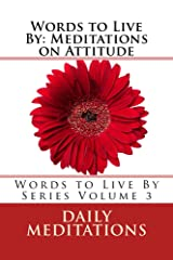 Words to Live By: Meditations on Attitude Kindle Edition