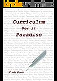 Curriculum per il Paradiso: Diario Personale (Curriculum for Heaven Vol. 2) (Italian Edition)
