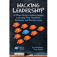 Hacking Leadership: 10 Ways Great Leaders Inspire Learning That Teachers, Students, and Parents Love (Hack Learning Series Book 5) (English Edition)