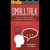 Smalltalk - Die Kunst des kleinen Gesprächs: Kommunikationstraining in der Praxis - Schüchternheit überwinden, Rhetorik verbessern und Menschenkenntnis erweitern