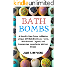 Bath Bombs: A Step-By-Step Guide to Making Unique DIY Bath Bombs At Home, With Natural, Organic and Inexpensive Ingredients, Without Stress (English Edition)