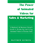 The Power of Animated Videos for Sales & Marketing: A Marketer's & Business Owner's Guide to Producing and Using Animated Videos to Increase Sales (English Edition)