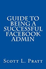 Guide to Being a Successful Facebook Admin Kindle Edition