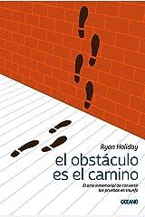El obstáculo es el camino: El arte inmemorial de convertir las pruebas en triunfo (Para estar bien) (Spanish Edition) Kindle Edition