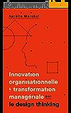 Innovation organisationnelle et transformation managériale par le design thinking