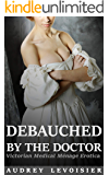 Debauched by the Doctor: Victorian Medical Ménage Erotica