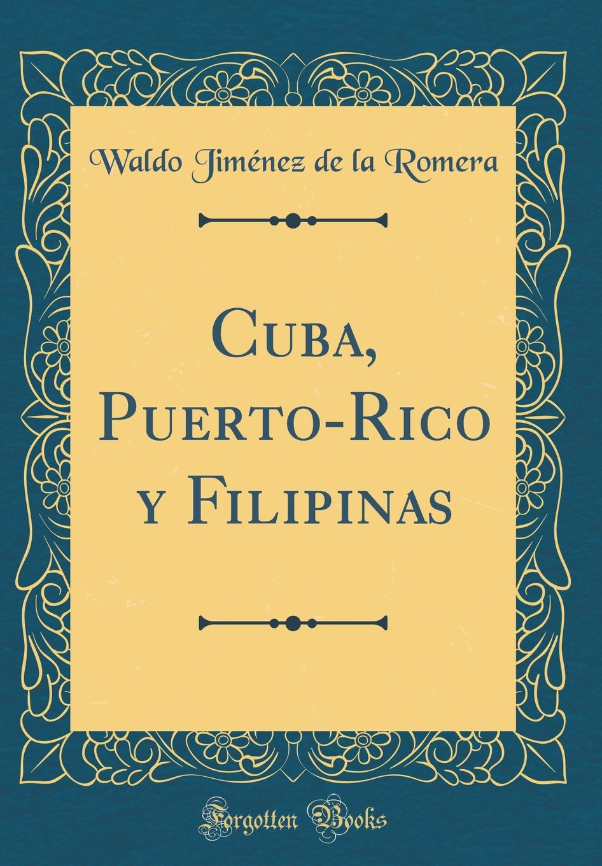 Download Cuba, Puerto-Rico y Filipinas (Classic Reprint) (Spanish Edition) PDF