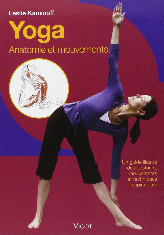 Yoga, anatomie et mouvements un guide illustre des postures ...
