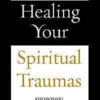 Healing Your Spiritual Traumas (The Avatar Revelations Book 2) (English Edition)