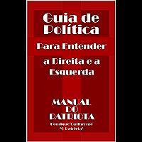 Guia de Política: Para Entender a Direita e a Esquerda (Manual do Patriota Livro 1)