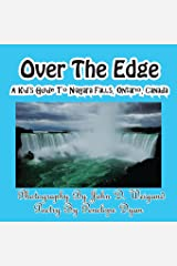Over The Edge, A Kid's Guide to Niagara Falls, Ontario, Canada Paperback