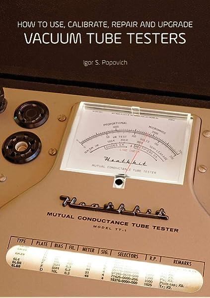 How to Use, Calibrate, Repair and Upgrade Vacuum Tube Testers: Amazon.es: Popovich, Igor S.: Libros en idiomas extranjeros