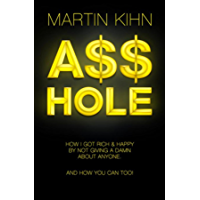Asshole: How I Got Rich & Happy By Not Giving a Damn About Anyone & How You Can, Too (English Edition)