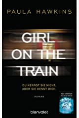 Girl on the Train - Du kennst sie nicht, aber sie kennt dich.: Roman (German Edition) Kindle Edition