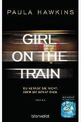 Girl on the Train - Du kennst sie nicht, aber sie kennt dich.: Roman (German Edition) Kindle Edition