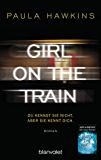 Girl on the Train - Du kennst sie nicht, aber sie kennt dich.: Roman (German Edition)