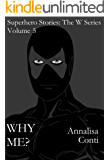 Why Me? (Superhero Stories: The W Series Book 5)