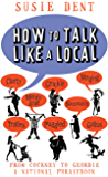 How to Talk Like a Local: From Cockney to Geordie, a national companion (English Edition)