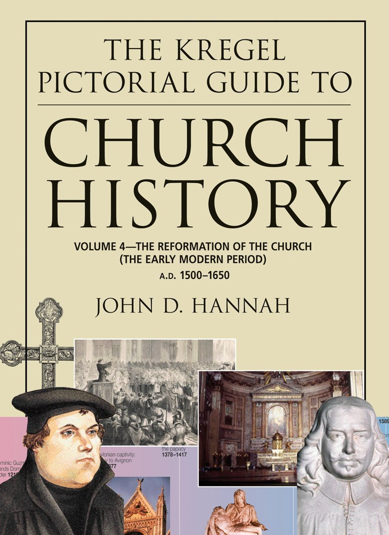 The Kregel Pictorial Guide to Church History: The Reformation of the Church During the Early Modern Period--A.D. 1500-1650 (The Kregel Pictorial Guide Series)