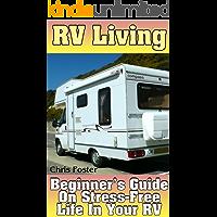 RV Living: Beginner's Guide On Stress-Free Life In Your RV: (RV Living Books, Debt Free RV Living)