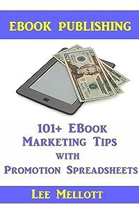EBook Publishing: 101+ EBook Marketing Tips With Promotion Spreadsheets! (Kindle Publishing)