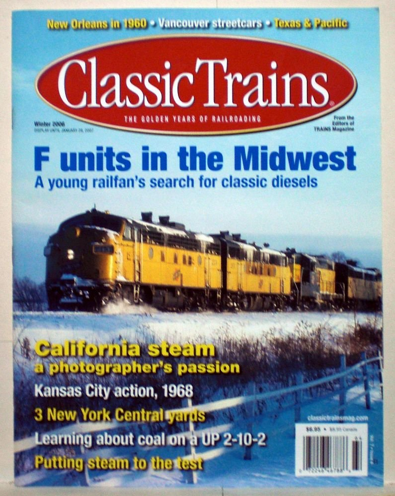 Classic Trains Magazine - Wnter 2006 - Vol. 7, No. 4 (The Golden Years Of Railroading) ebook
