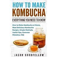 How to Make Kombucha: Everything You Need to Know - How to Make Kombucha at Home, Most Delicious Kombucha Recipes…