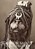 Warrior Saints: Four Centuries of Sikh Military