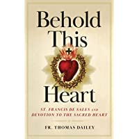 Behold This Heart: St. Francis de Sales and Devotion to the Sacred Heart