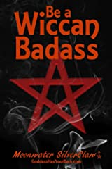 Be a Wiccan Badass: Become More Confident and Unleash Your Inner Power Kindle Edition
