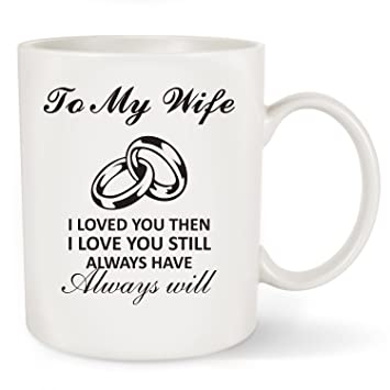 Amazoncom Best Wife Gift Mug To My Wife I Loved You Then I Love