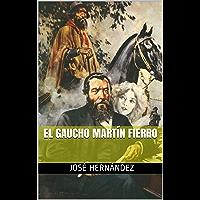 El Gaucho Martín Fierro (Spanish Edition)