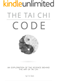The Tai Chi Code: An exploration of the science behind the Internal Arts